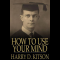 How to Use Your Mind: A Psychology of Study (? ebook ? Free)
